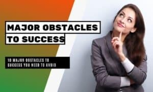 Major Obstacles to Success You Need to Avoid