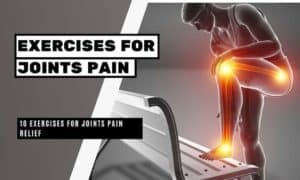 10 Exercises for Joints Pain Relief