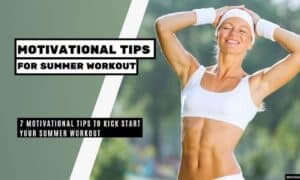 7 Motivational Tips to Kick Start Your Summer Workout