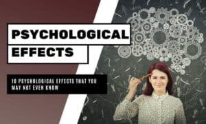 10 Psychological Effects That You May Not Even Know Are Affecting You