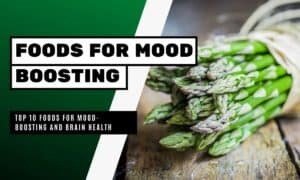 Foods For Mood-Boosting and Brain Health