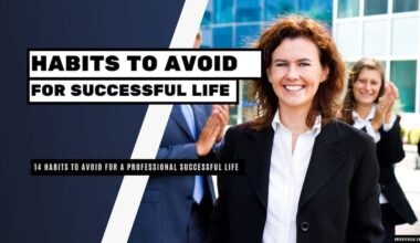 14 Habits to Avoid for a Successful Professional Life