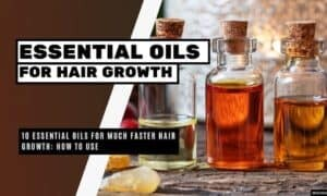 Essential Oils for Much Faster Hair Growth