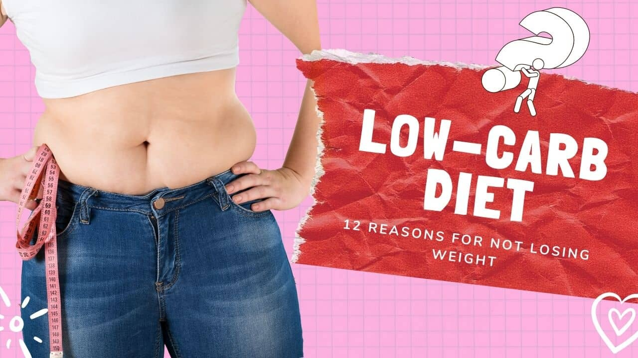 Reasons For Not Losing Weight on Low Carb Diet