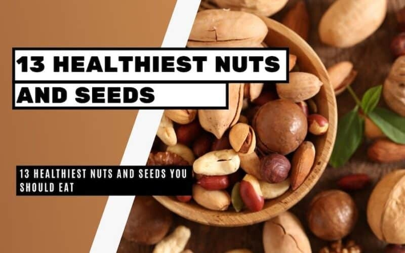 13 Healthiest Nuts And Seeds You Should Eat