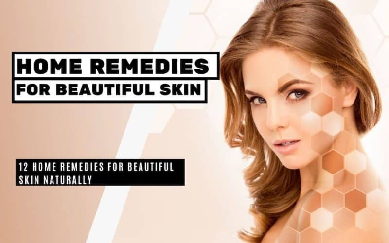 12 Home Remedies For Beautiful Skin Naturally