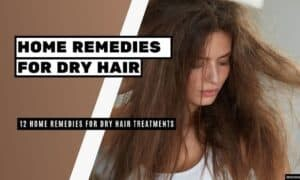 Home Remedies for Dry Hair Treatments