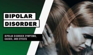 Bipolar Disorder Symptoms, Causes, and Effects
