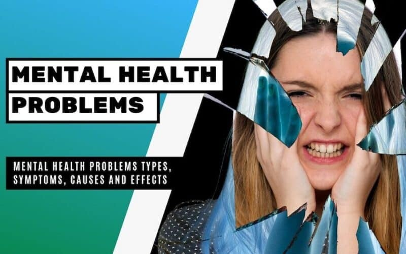 Mental Health Problems Types, Symptoms, Causes and Effects