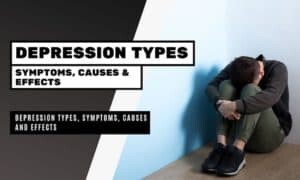 Depression Symptoms, Types, Causes and Effects