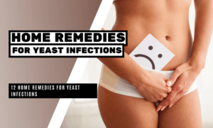 12 Home Remedies for Yeast Infections